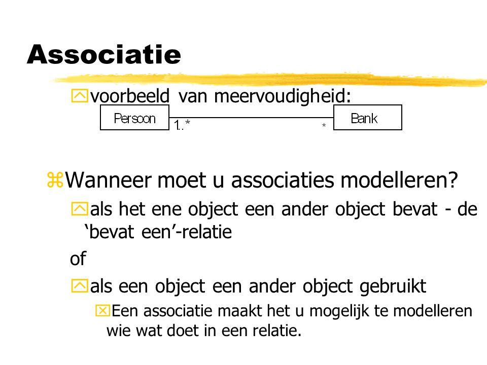 yvoorbeeld van meervoudigheid: zWanneer moet u associaties modelleren? yals het ene object een ander object bevat - de 'bevat een'-relatie of yals een