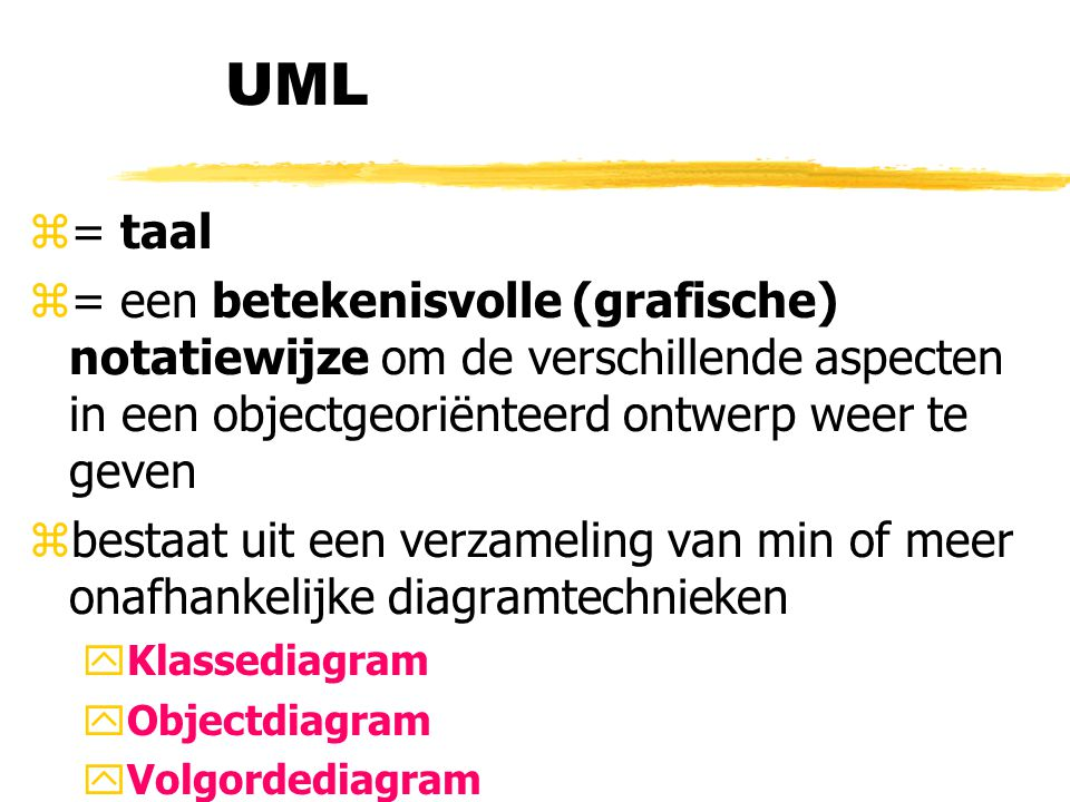 UML z= taal z= een betekenisvolle (grafische) notatiewijze om de verschillende aspecten in een objectgeoriënteerd ontwerp weer te geven zbestaat uit e