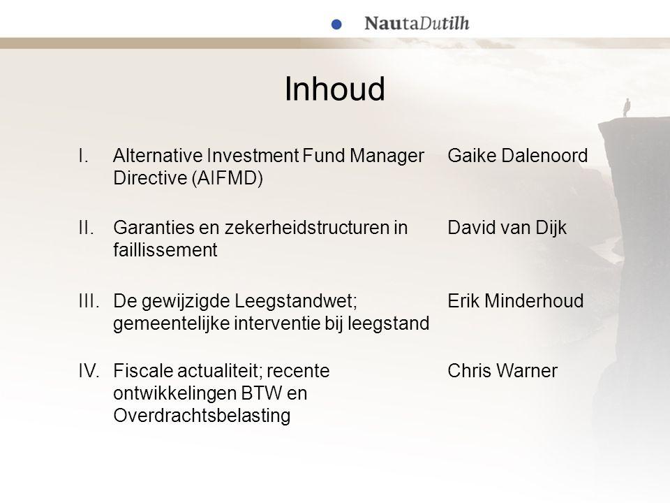 Inhoud I.Alternative Investment Fund Manager Directive (AIFMD) Gaike Dalenoord II.Garanties en zekerheidstructuren in faillissement David van Dijk III