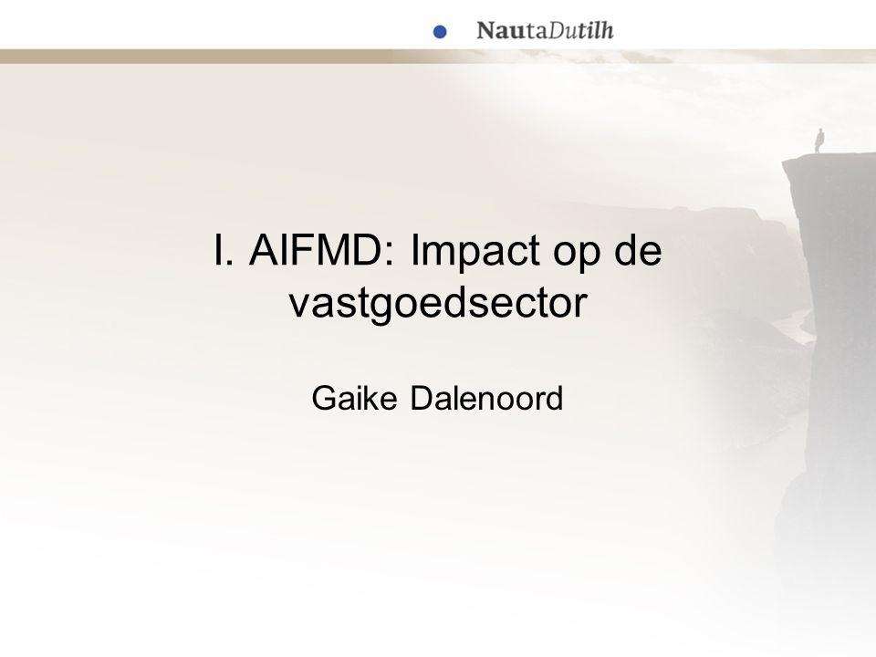 I. AIFMD: Impact op de vastgoedsector Gaike Dalenoord