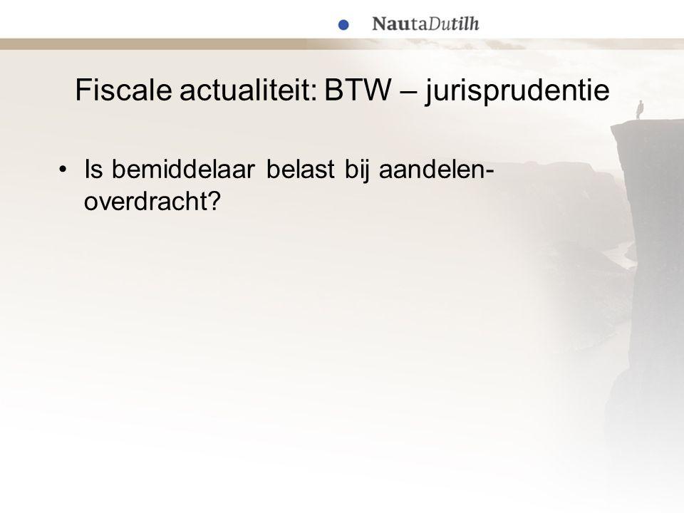 Fiscale actualiteit: BTW – jurisprudentie Is bemiddelaar belast bij aandelen- overdracht?