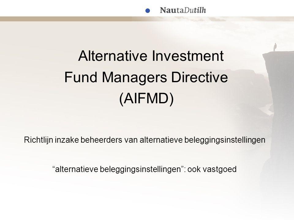Alternative Investment Fund Managers Directive (AIFMD) Richtlijn inzake beheerders van alternatieve beleggingsinstellingen alternatieve beleggingsinstellingen : ook vastgoed