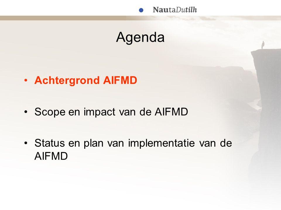 Agenda Achtergrond AIFMD Scope en impact van de AIFMD Status en plan van implementatie van de AIFMD