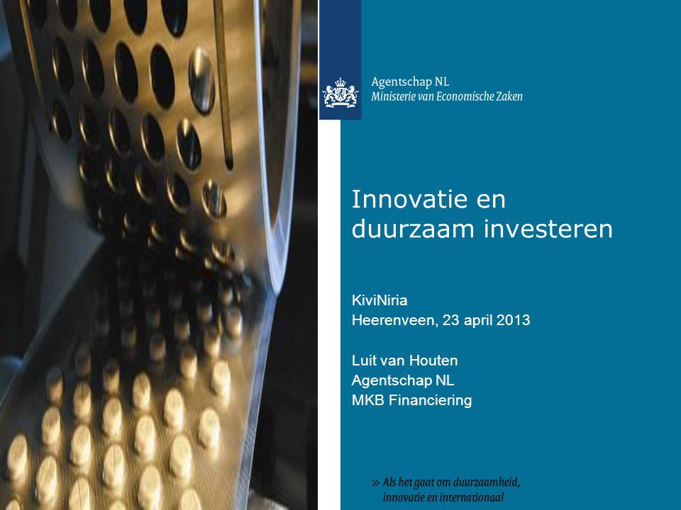 Innovatie en duurzaam investeren KiviNiria Heerenveen, 23 april 2013 Luit van Houten Agentschap NL MKB Financiering
