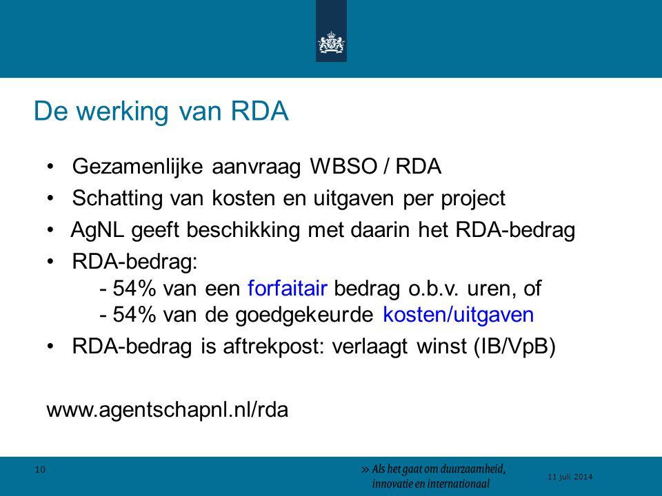 10 11 juli 2014 De werking van RDA Gezamenlijke aanvraag WBSO / RDA Schatting van kosten en uitgaven per project AgNL geeft beschikking met daarin het RDA-bedrag RDA-bedrag: - 54% van een forfaitair bedrag o.b.v.