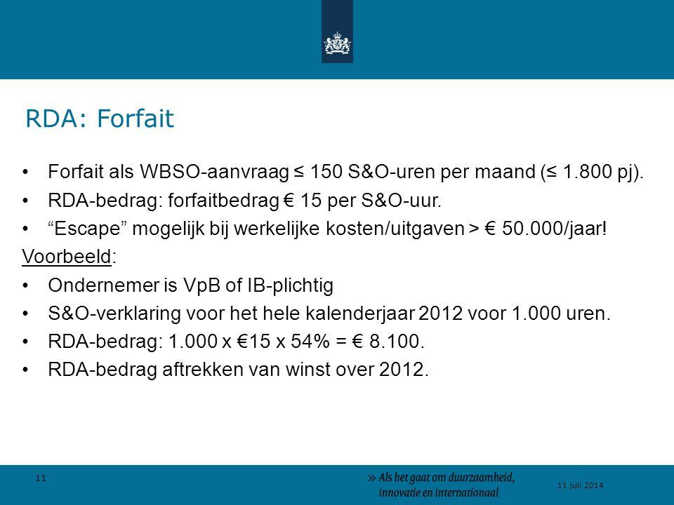 """11 11 juli 2014 Forfait als WBSO-aanvraag ≤ 150 S&O-uren per maand (≤ 1.800 pj). RDA-bedrag: forfaitbedrag € 15 per S&O-uur. """"Escape"""" mogelijk bij wer"""