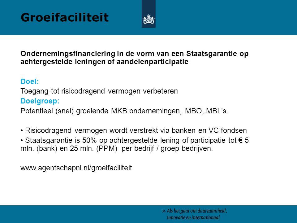 Ondernemingsfinanciering in de vorm van een Staatsgarantie op achtergestelde leningen of aandelenparticipatie Doel: Toegang tot risicodragend vermogen verbeteren Doelgroep: Potentieel (snel) groeiende MKB ondernemingen, MBO, MBI 's.