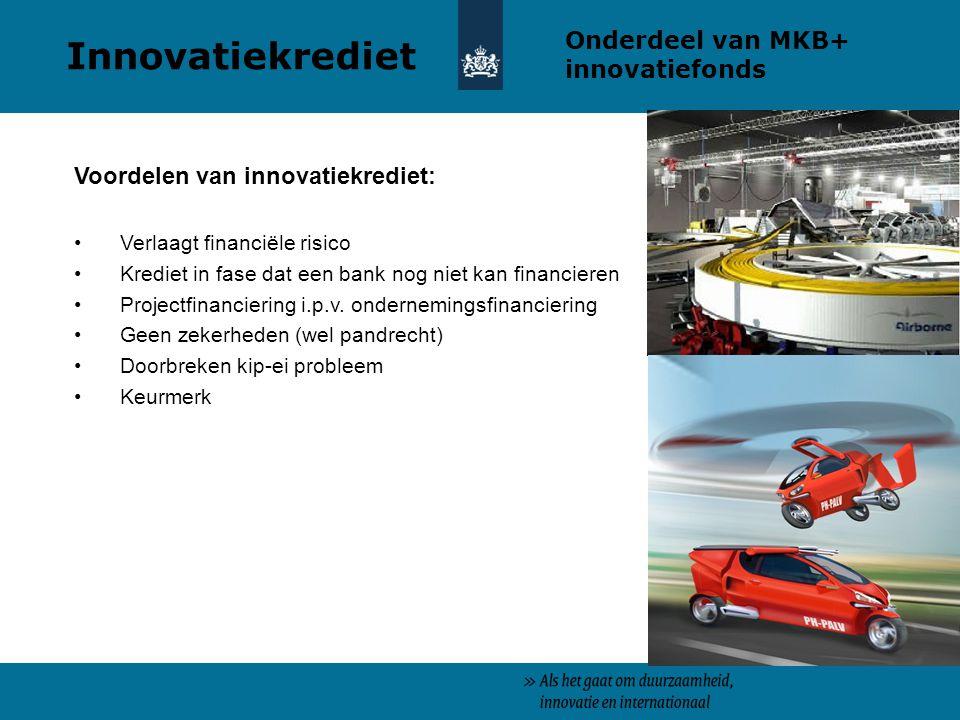 Voordelen van innovatiekrediet: Verlaagt financiële risico Krediet in fase dat een bank nog niet kan financieren Projectfinanciering i.p.v.