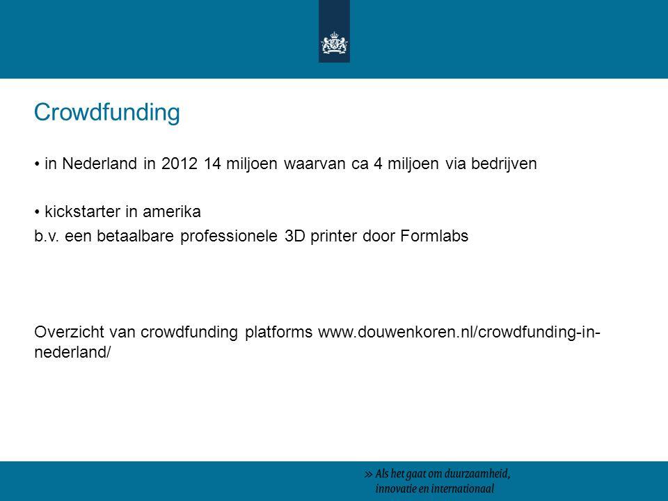 Crowdfunding in Nederland in 2012 14 miljoen waarvan ca 4 miljoen via bedrijven kickstarter in amerika b.v.