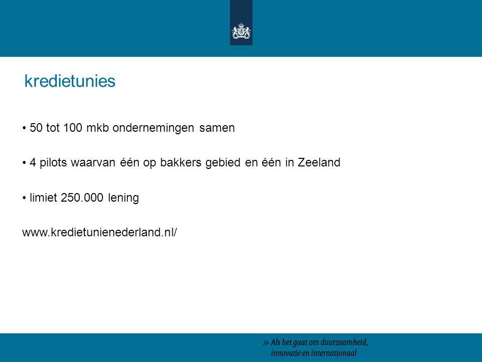 kredietunies 50 tot 100 mkb ondernemingen samen 4 pilots waarvan één op bakkers gebied en één in Zeeland limiet 250.000 lening www.kredietunienederland.nl/