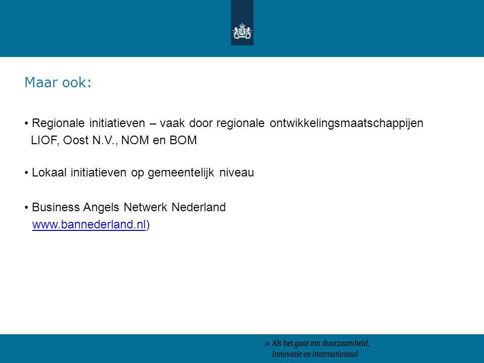 Maar ook: Regionale initiatieven – vaak door regionale ontwikkelingsmaatschappijen LIOF, Oost N.V., NOM en BOM Lokaal initiatieven op gemeentelijk niveau Business Angels Netwerk Nederland www.bannederland.nlwww.bannederland.nl)