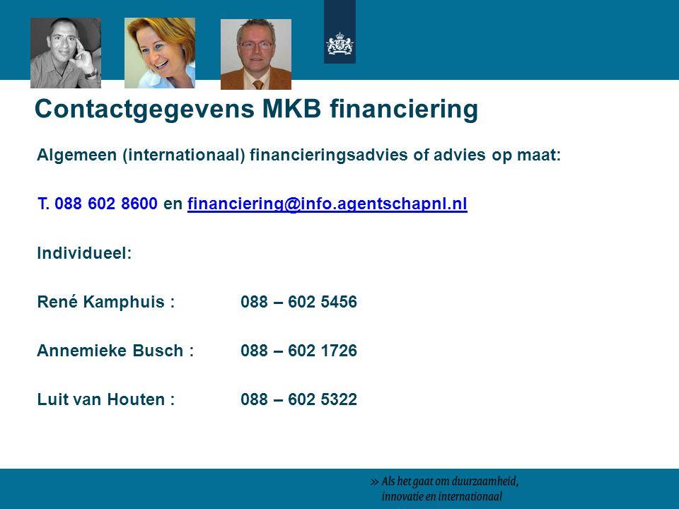 Contactgegevens MKB financiering Algemeen (internationaal) financieringsadvies of advies op maat: T. 088 602 8600 en financiering@info.agentschapnl.nl