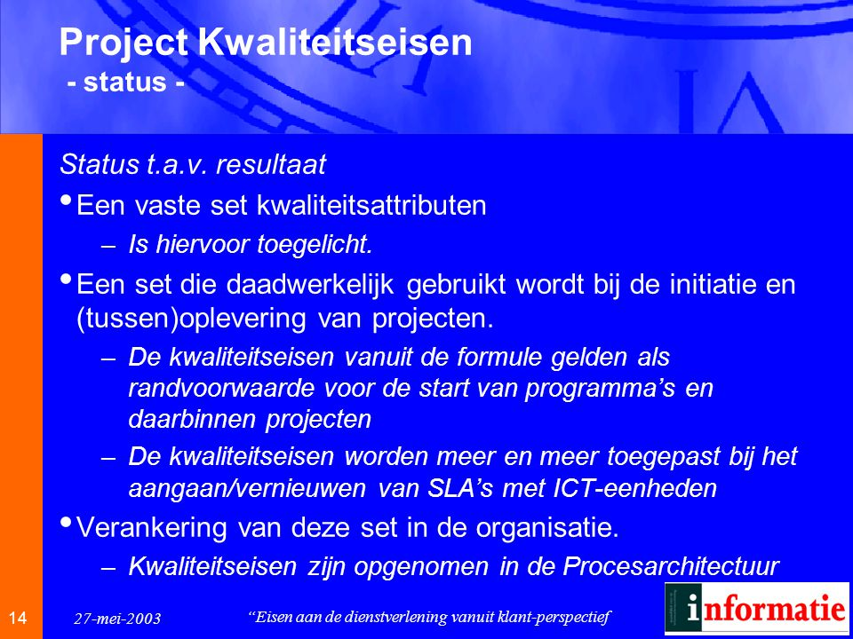 1414 14 27-mei-2003 Eisen aan de dienstverlening vanuit klant-perspectief Project Kwaliteitseisen - status - Status t.a.v.
