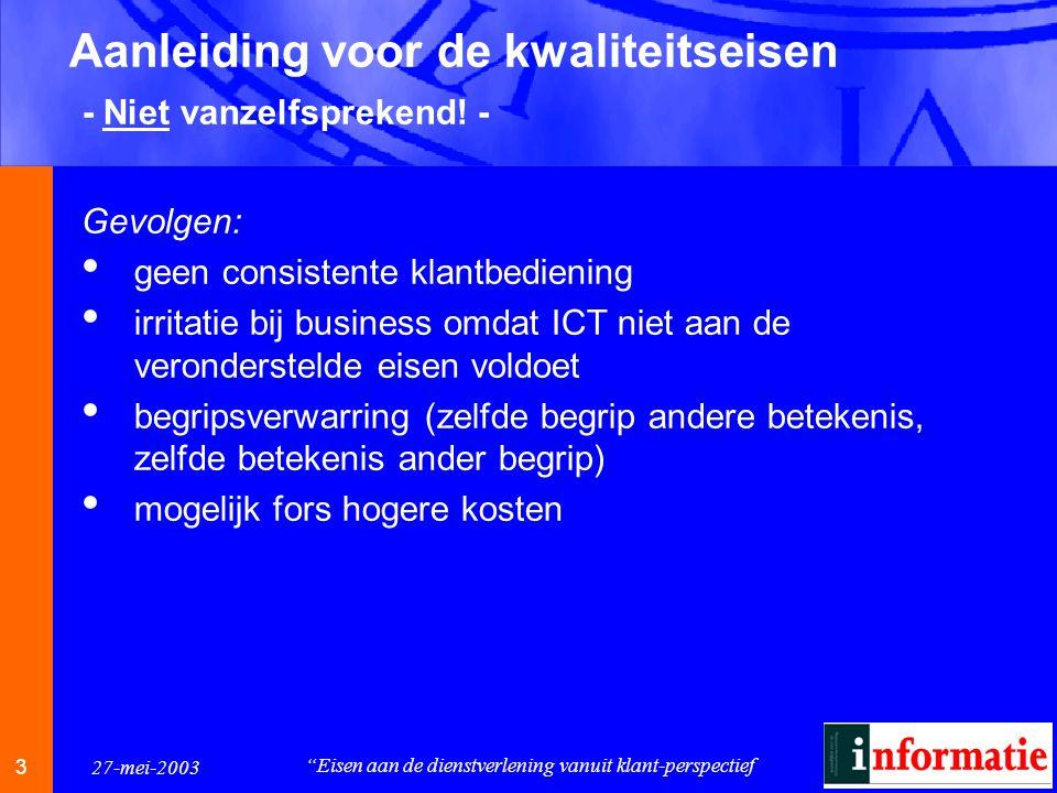 3 3 27-mei-2003 Eisen aan de dienstverlening vanuit klant-perspectief Aanleiding voor de kwaliteitseisen - Niet vanzelfsprekend.