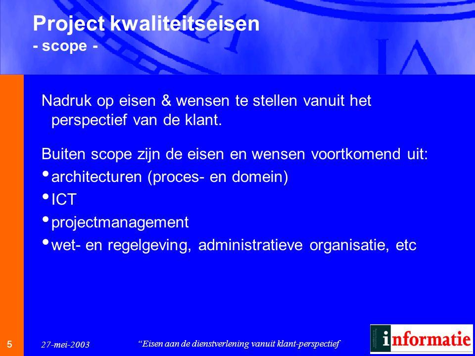 6 6 27-mei-2003 Eisen aan de dienstverlening vanuit klant-perspectief Hoofdindeling van kwaliteitseisen - vanuit klantperspectief - 1.