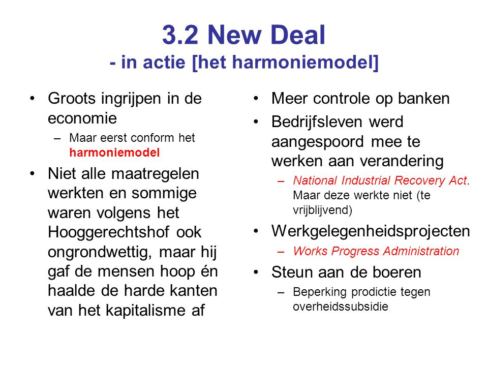 3.2 New Deal - in actie [het harmoniemodel] Groots ingrijpen in de economie –Maar eerst conform het harmoniemodel Niet alle maatregelen werkten en som