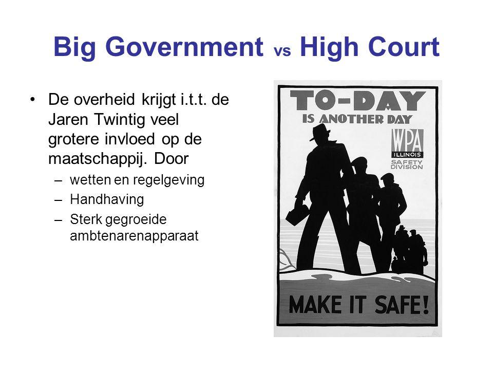 Big Government vs High Court De overheid krijgt i.t.t. de Jaren Twintig veel grotere invloed op de maatschappij. Door –wetten en regelgeving –Handhavi