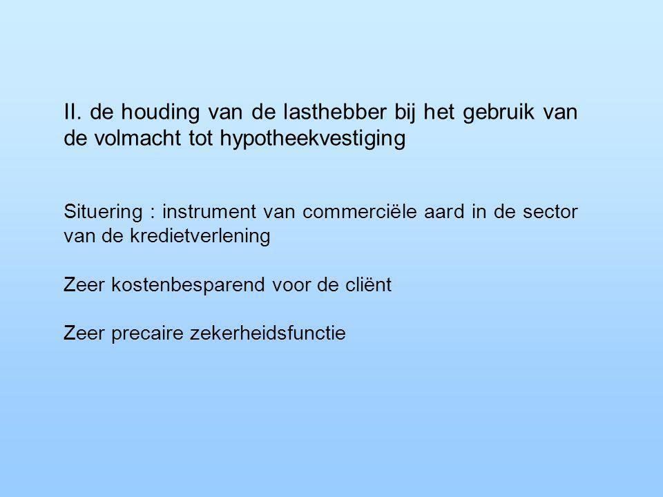 II. de houding van de lasthebber bij het gebruik van de volmacht tot hypotheekvestiging Situering : instrument van commerciële aard in de sector van d