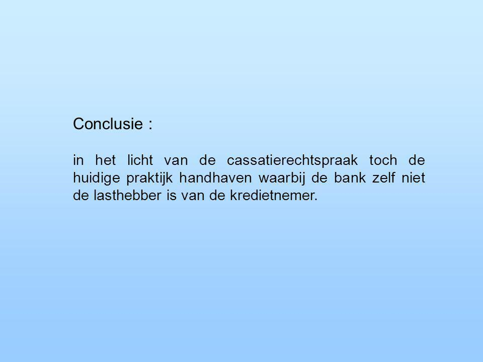 Conclusie : in het licht van de cassatierechtspraak toch de huidige praktijk handhaven waarbij de bank zelf niet de lasthebber is van de kredietnemer.