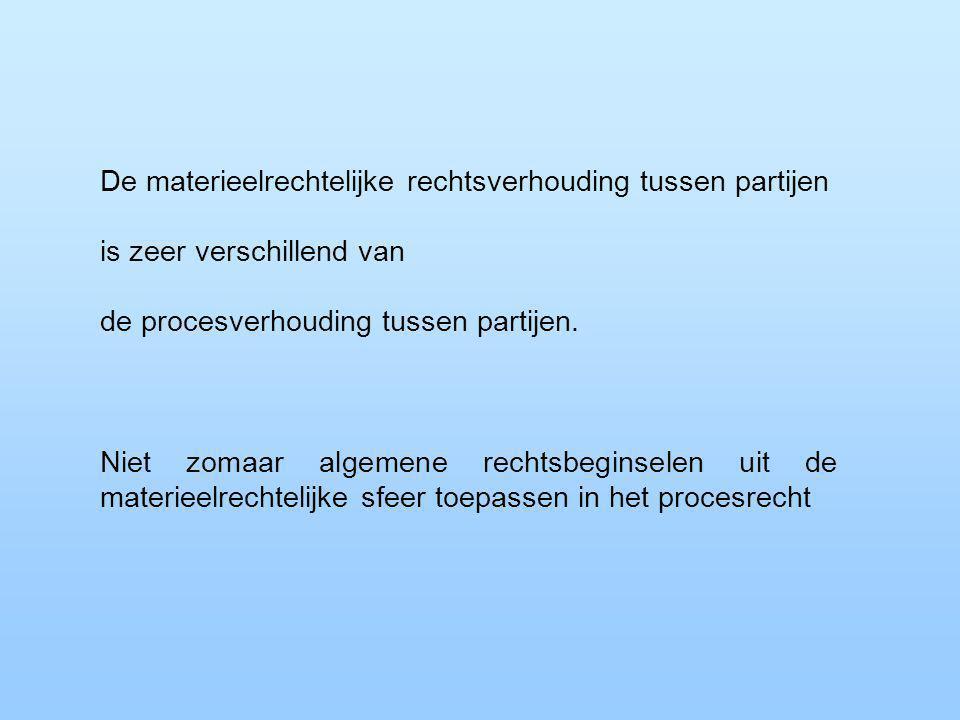 De materieelrechtelijke rechtsverhouding tussen partijen is zeer verschillend van de procesverhouding tussen partijen.