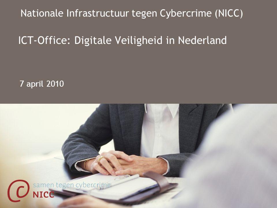 7 april 2010 ICT-Office: Digitale Veiligheid in Nederland Nationale Infrastructuur tegen Cybercrime (NICC)