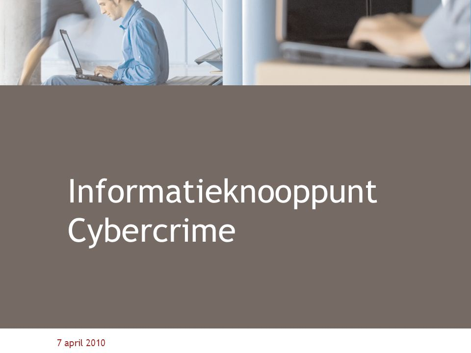 7 april 2010 Informatieknooppunt Cybercrime