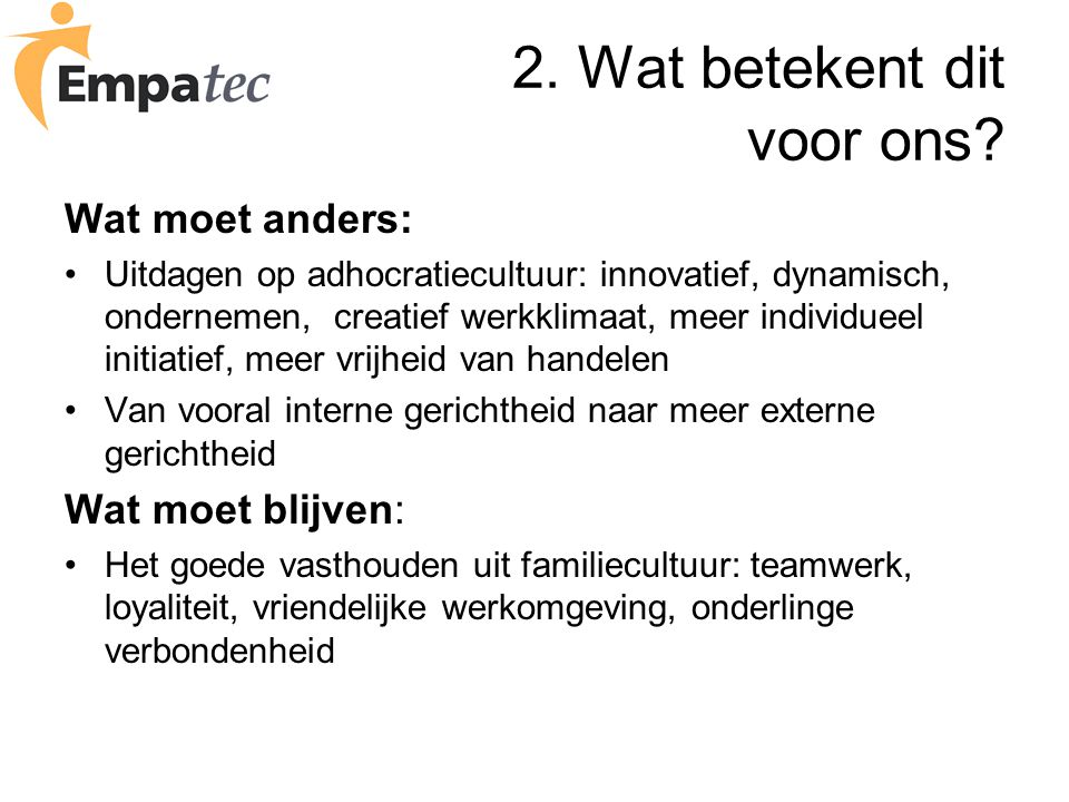 2. Wat betekent dit voor ons? Wat moet anders: Uitdagen op adhocratiecultuur: innovatief, dynamisch, ondernemen, creatief werkklimaat, meer individuee