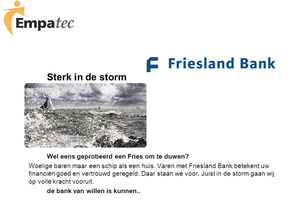 Sterk in de storm Wel eens geprobeerd een Fries om te duwen? Woelige baren maar een schip als een huis. Varen met Friesland Bank betekent uw financiën