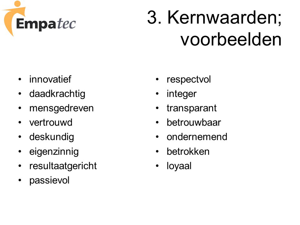 3. Kernwaarden; voorbeelden innovatief daadkrachtig mensgedreven vertrouwd deskundig eigenzinnig resultaatgericht passievol respectvol integer transpa