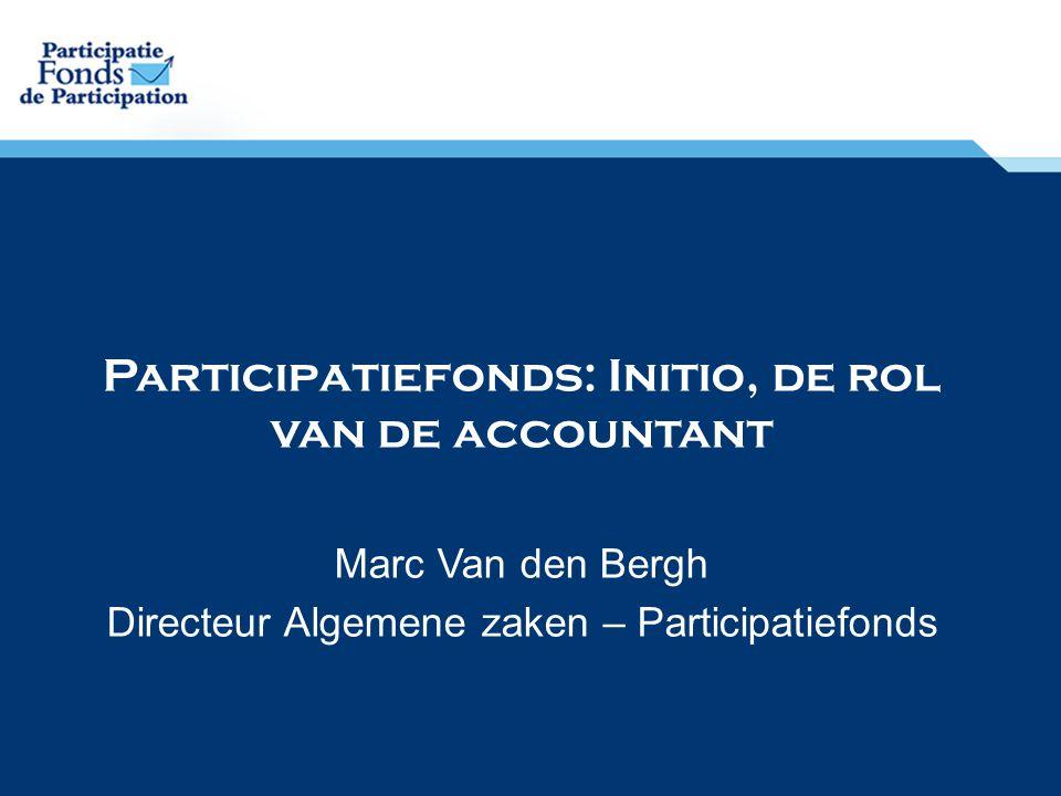 Participatiefonds: Initio, de rol van de accountant Marc Van den Bergh Directeur Algemene zaken – Participatiefonds