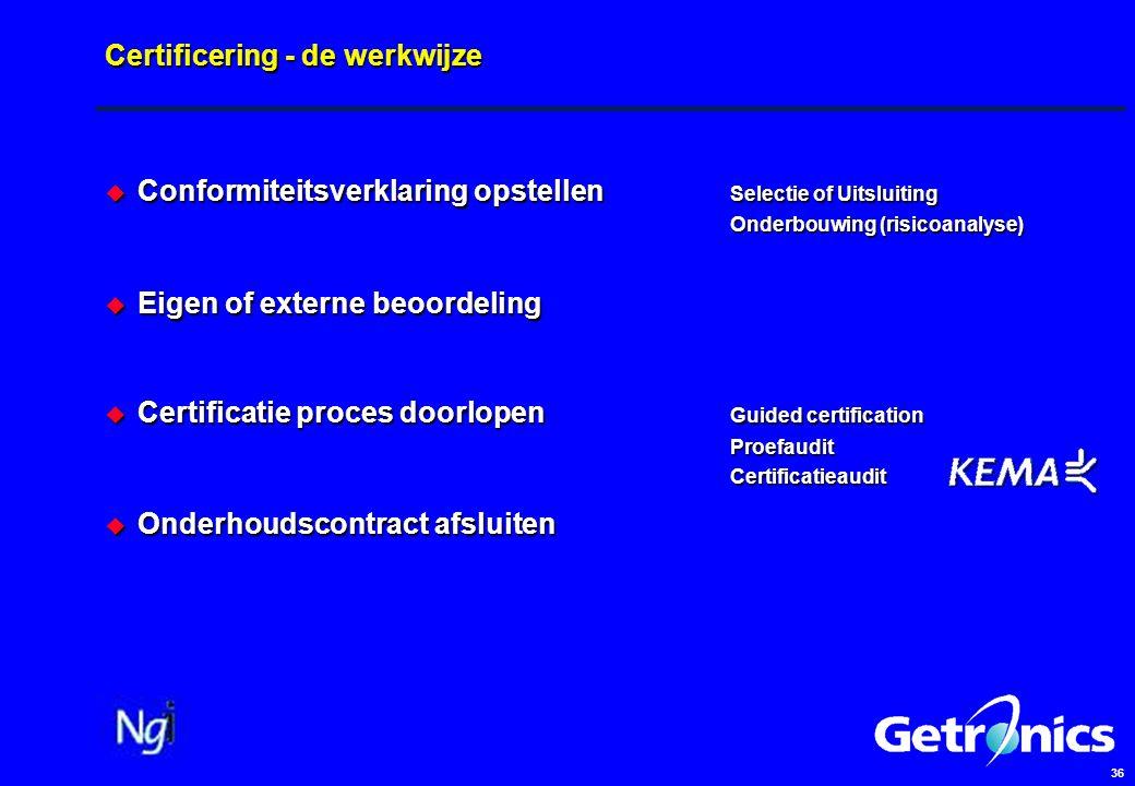 36 Certificering - de werkwijze  Conformiteitsverklaring opstellen Selectie of Uitsluiting Onderbouwing (risicoanalyse)  Eigen of externe beoordeling  Certificatie proces doorlopen Guided certification ProefauditCertificatieaudit  Onderhoudscontract afsluiten