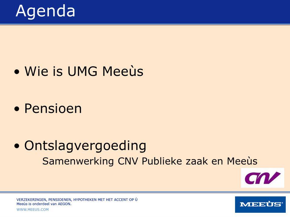 Agenda Wie is UMG Meeùs Pensioen Ontslagvergoeding Samenwerking CNV Publieke zaak en Meeùs