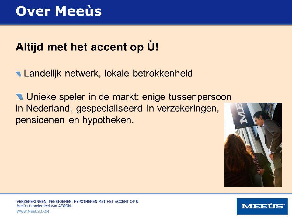 Altijd met het accent op Ù! Landelijk netwerk, lokale betrokkenheid Unieke speler in de markt: enige tussenpersoon in Nederland, gespecialiseerd in ve