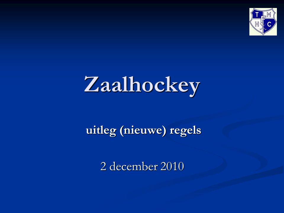 Zaalhockey uitleg (nieuwe) regels uitleg (nieuwe) regels 2 december 2010