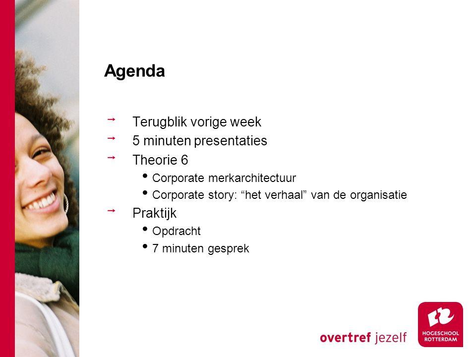 """Agenda Terugblik vorige week 5 minuten presentaties Theorie 6 Corporate merkarchitectuur Corporate story: """"het verhaal"""" van de organisatie Praktijk Op"""