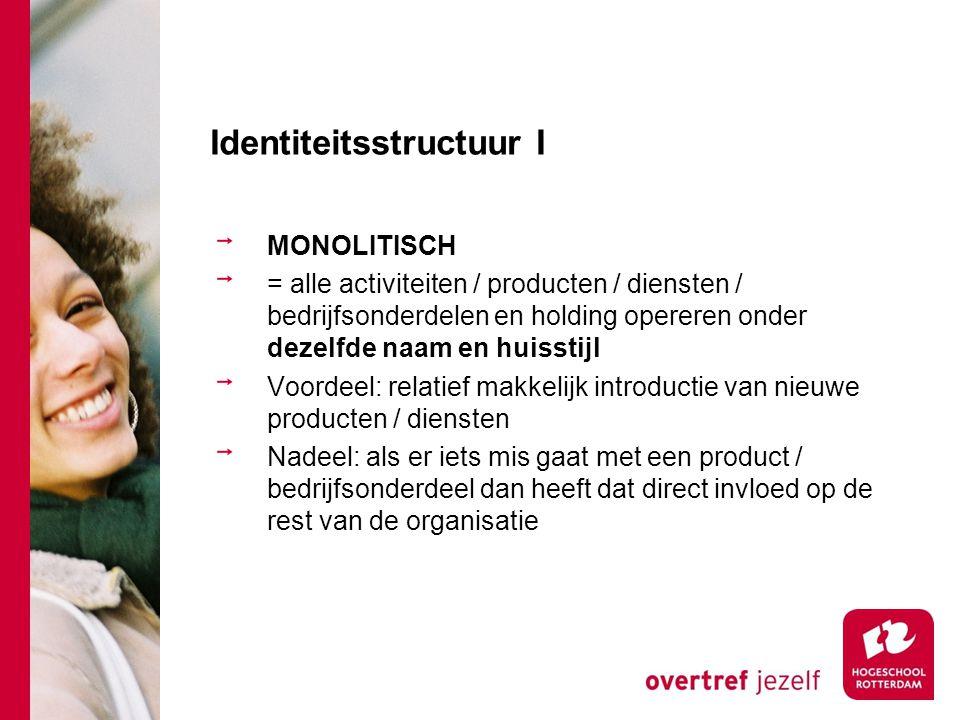 Identiteitsstructuur I MONOLITISCH = alle activiteiten / producten / diensten / bedrijfsonderdelen en holding opereren onder dezelfde naam en huisstij