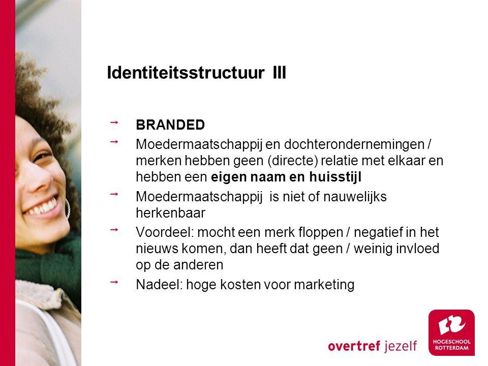 Identiteitsstructuur III BRANDED Moedermaatschappij en dochterondernemingen / merken hebben geen (directe) relatie met elkaar en hebben een eigen naam
