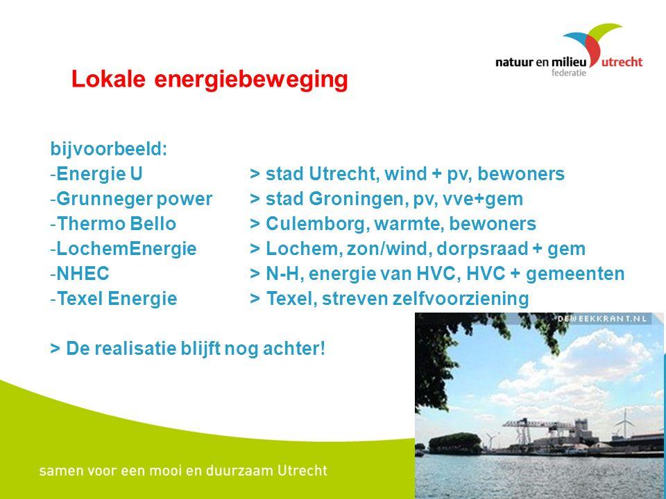 Lokale energiebeweging bijvoorbeeld: -Energie U > stad Utrecht, wind + pv, bewoners -Grunneger power > stad Groningen, pv, vve+gem -Thermo Bello > Cul