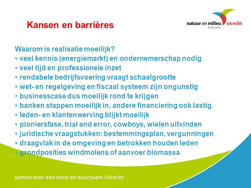 Kansen en barrières Waarom is realisatie moeilijk? veel kennis (energiemarkt) en ondernemerschap nodig veel tijd en professionele inzet rendabele bedr