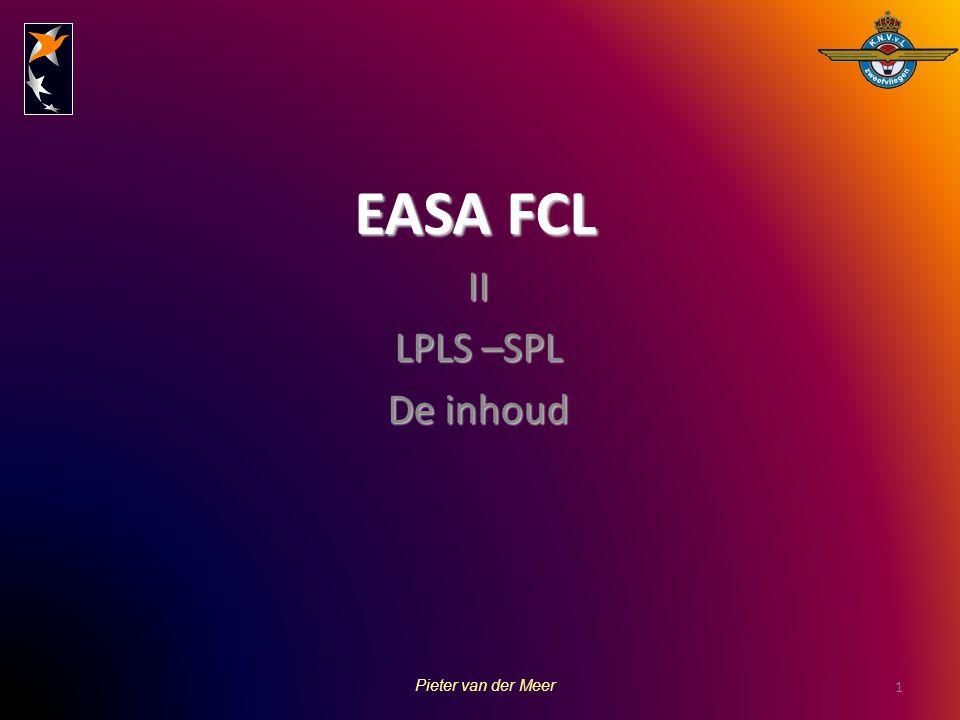 EASA FCL II LPLS –SPL De inhoud 1 Pieter van der Meer