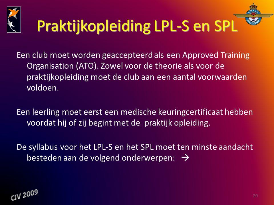 Praktijkopleiding LPL-S en SPL Een club moet worden geaccepteerd als een Approved Training Organisation (ATO). Zowel voor de theorie als voor de prakt