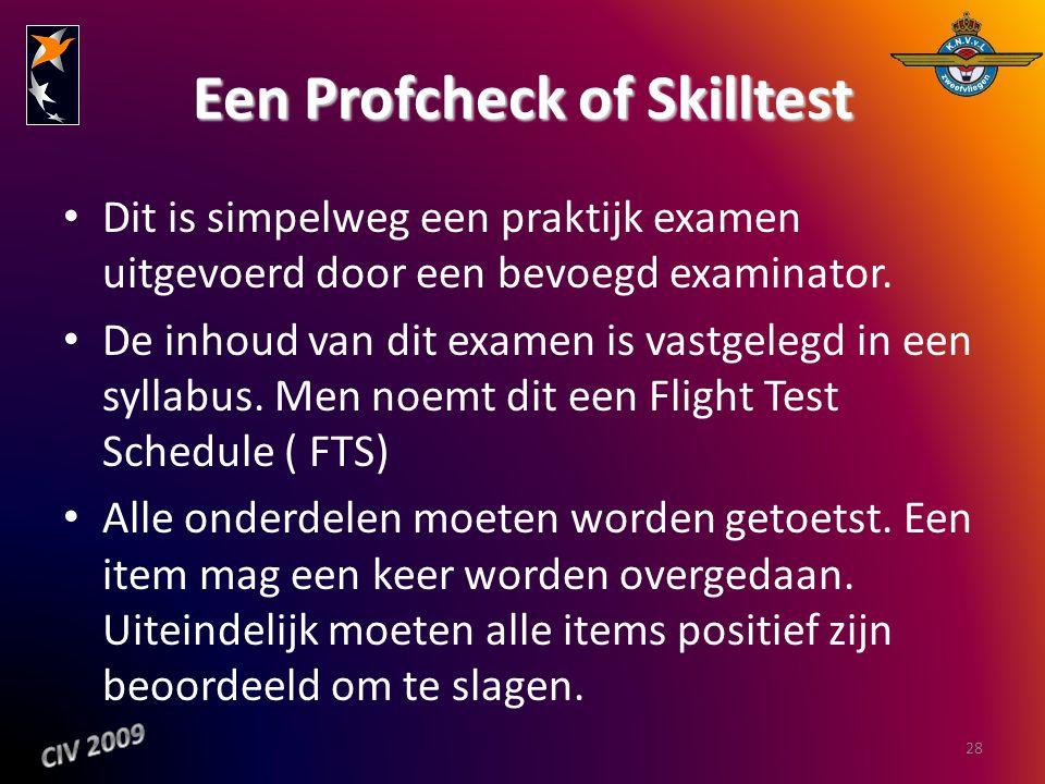 Een Profcheck of Skilltest Dit is simpelweg een praktijk examen uitgevoerd door een bevoegd examinator. De inhoud van dit examen is vastgelegd in een