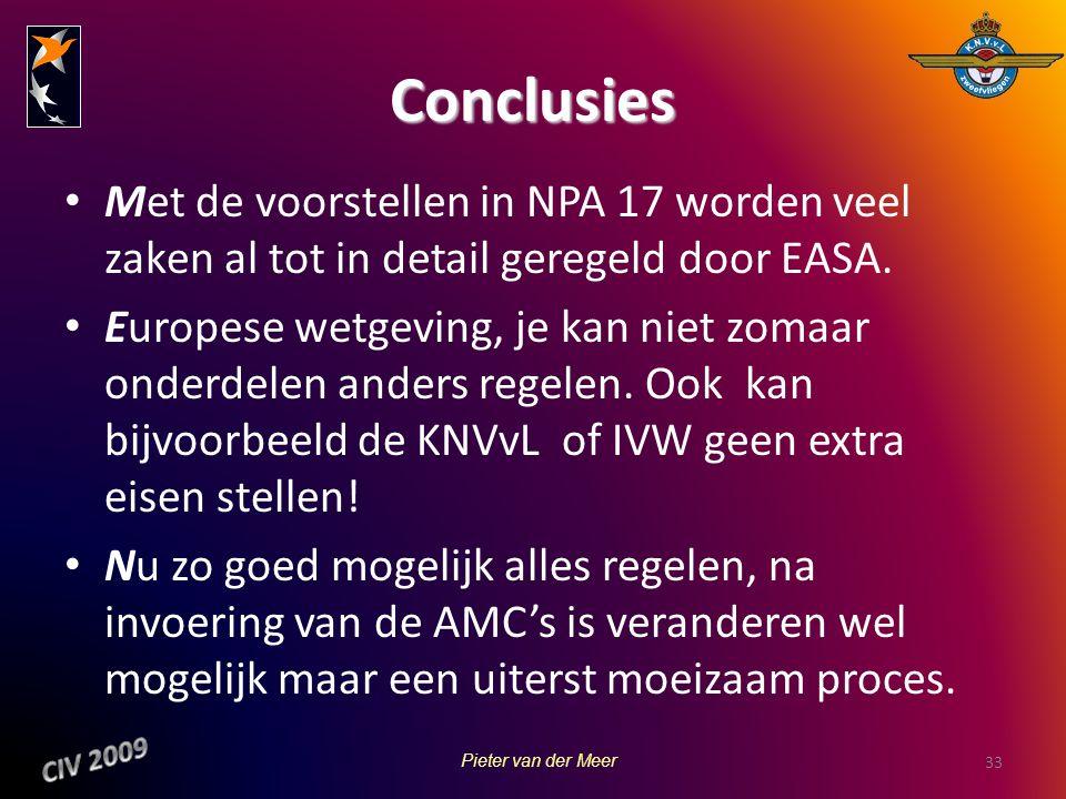 Conclusies Met de voorstellen in NPA 17 worden veel zaken al tot in detail geregeld door EASA. Europese wetgeving, je kan niet zomaar onderdelen ander