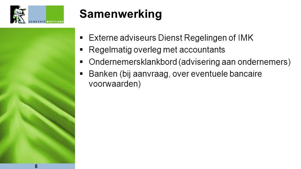 8 Samenwerking  Externe adviseurs Dienst Regelingen of IMK  Regelmatig overleg met accountants  Ondernemersklankbord (advisering aan ondernemers) 