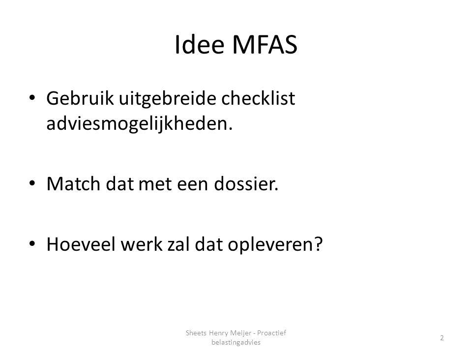 Idee MFAS Gebruik uitgebreide checklist adviesmogelijkheden. Match dat met een dossier. Hoeveel werk zal dat opleveren? 2 Sheets Henry Meijer - Proact