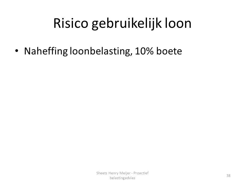 Risico gebruikelijk loon Naheffing loonbelasting, 10% boete 38 Sheets Henry Meijer - Proactief belastingadvies