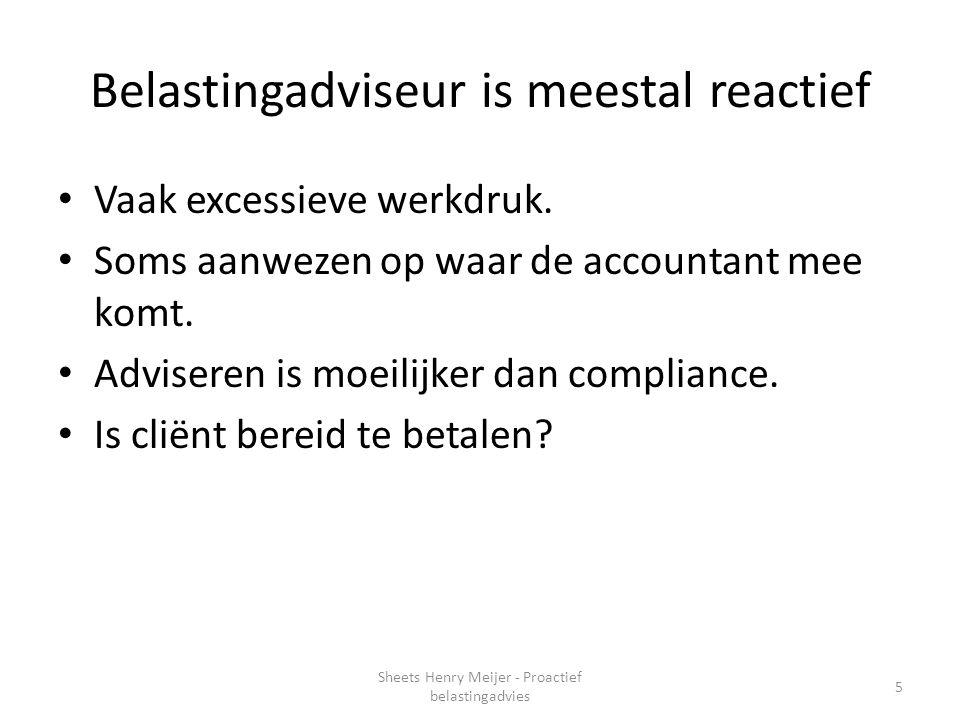 Belastingadviseur is meestal reactief Vaak excessieve werkdruk. Soms aanwezen op waar de accountant mee komt. Adviseren is moeilijker dan compliance.