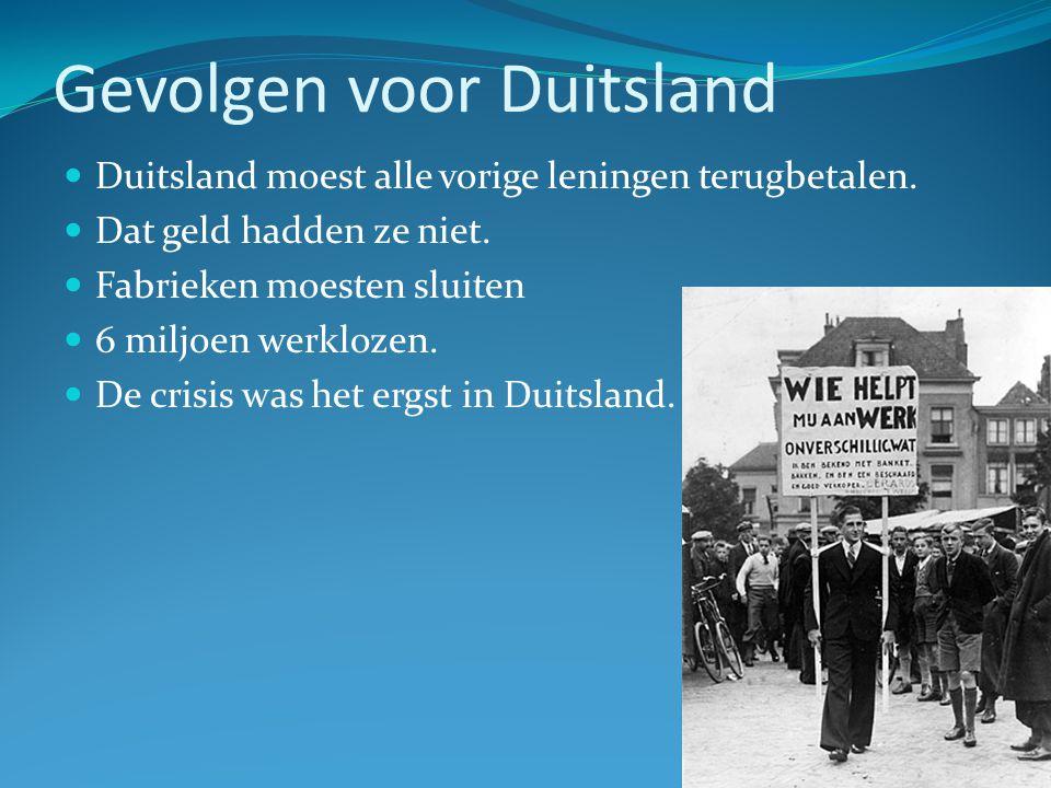 Gevolgen voor Duitsland Duitsland moest alle vorige leningen terugbetalen. Dat geld hadden ze niet. Fabrieken moesten sluiten 6 miljoen werklozen. De