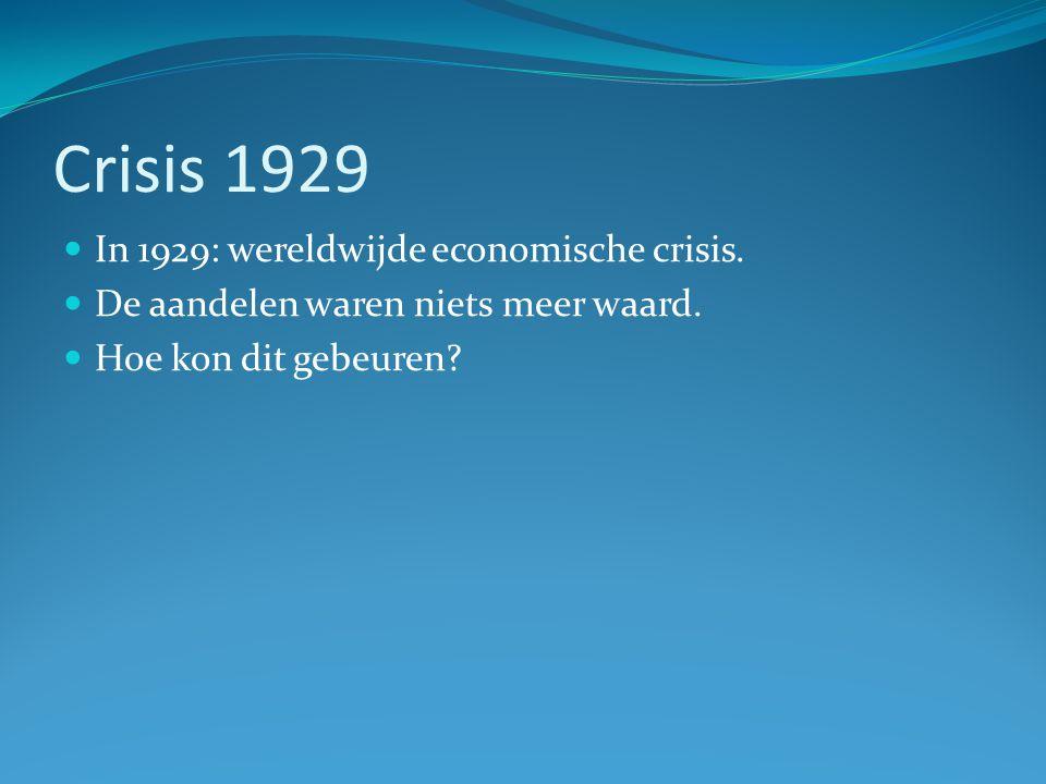 Crisis 1929 In 1929: wereldwijde economische crisis. De aandelen waren niets meer waard. Hoe kon dit gebeuren?