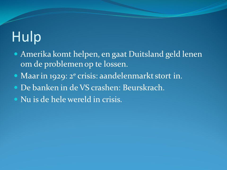 Hulp Amerika komt helpen, en gaat Duitsland geld lenen om de problemen op te lossen. Maar in 1929: 2 e crisis: aandelenmarkt stort in. De banken in de